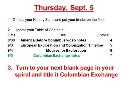 Thursday, Sept. 5 1. Get out your History Spiral and put your binder on the floor 2. Update your Table of Contents: DateTitleEntry # 8/30America Before.
