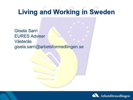 Living and Working in Sweden Gisela Sarri EURES Adviser Västerås