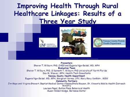 Improving Health Through Rural Healthcare Linkages: Results of a Three Year Study Presenters Sharon T. Wilburn, PhD, CHES and Eugenia Ngo-Seidel, MD, MPH.