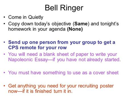 Bell Ringer Come in Quietly Copy down today's objective (Same) and tonight's homework in your agenda (None) Send up one person from your group to get a.