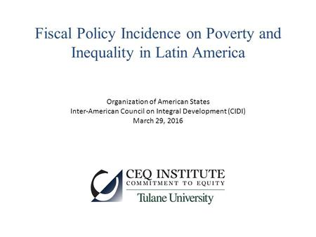 Fiscal Policy Incidence on Poverty and Inequality in Latin America Organization of American States Inter-American Council on Integral Development (CIDI)