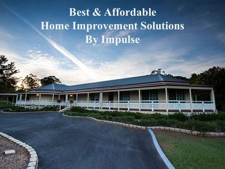 Best & Affordable Home Improvement Solutions By Impulse.