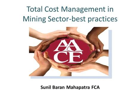 Total Cost Management in Mining Sector-best practices Sunil Baran Mahapatra FCA.