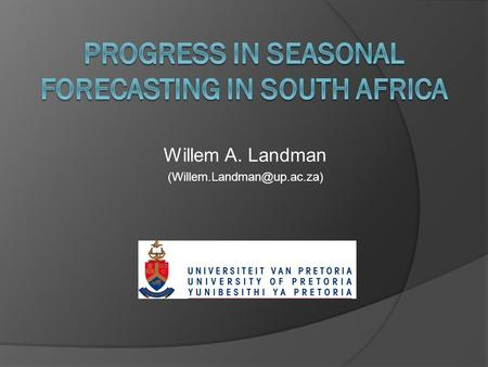 Willem A. Landman The evolution of seasonal forecasting in South Africa  Model/system development started in early 1990s –