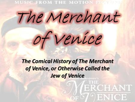 The Comical History of The Merchant of Venice, or Otherwise Called the Jew of Venice.