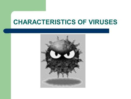 CHARACTERISTICS OF VIRUSES Are Viruses Living or Non-living? Biologists consider viruses to be non-living because: – Are not cells – Do not grow or respond.