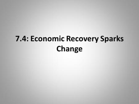 7.4: Economic Recovery Sparks Change. I. Agricultural Revolution Cause = Peasants Adopt New Farming Tech. made fields more productive Iron Plows more.