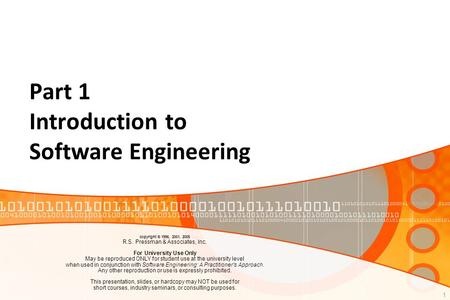 Part 1 Introduction to Software Engineering 1 copyright © 1996, 2001, 2005 R.S. Pressman & Associates, Inc. For University Use Only May be reproduced ONLY.