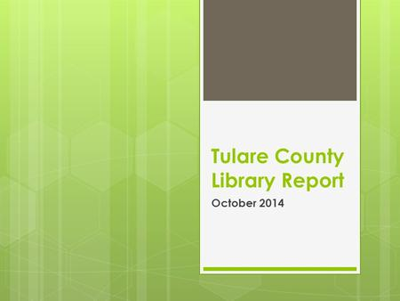 Tulare County Library Report October 2014. Alpaugh Branch – October 2014  Kids celebrated this month by making lots of owls.  They enjoyed the Halloween.