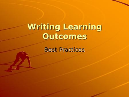Writing Learning Outcomes Best Practices. Do Now What is your process for writing learning objectives? How do you come up with the information?