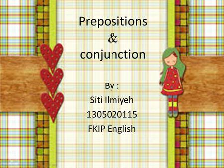 Prepositions & conjunction By : Siti Ilmiyeh 1305020115 FKIP English.