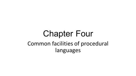 Chapter Four Common facilities of procedural languages.