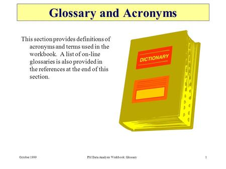 October 1999PM Data Analysis Workbook: Glossary1 Glossary and Acronyms This section provides definitions of acronyms and terms used in the workbook. A.