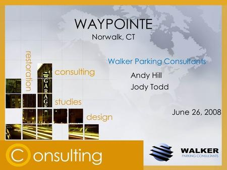WAYPOINTE Norwalk, CT Walker Parking Consultants Andy Hill Jody Todd June 26, 2008.