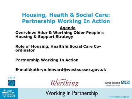Housing, Health & Social Care: Partnership Working In Action Agenda Overview: Adur & Worthing Older People's Housing & Support Strategy Role of Housing,