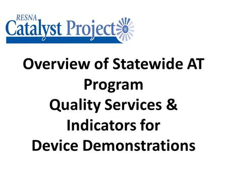 Overview of Statewide AT Program Quality Services & Indicators for Device Demonstrations.