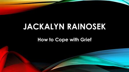 JACKALYN RAINOSEK How to Cope with Grief. Jackalyn Rainosek holds a Ph.D. in Counseling and Educational Psychology from Texas A&M University. Losing a.