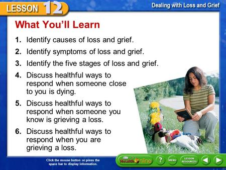 Click the mouse button or press the space bar to display information. 1.Identify causes of loss and grief. What You'll Learn 2.Identify symptoms of loss.