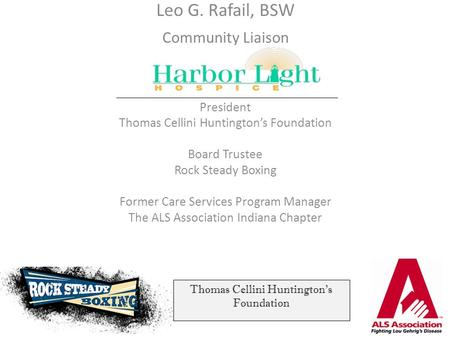 Leo G. Rafail, BSW Community Liaison President Thomas Cellini Huntington's Foundation Board Trustee Rock Steady Boxing Former Care Services Program Manager.