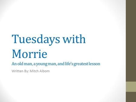 "tuesdays with morrie a critical analysis Tuesdays with morrie themes case analysis (tuesdays with morrie) ""tuesdays with morrie"" by mitch albom: critical thinking."