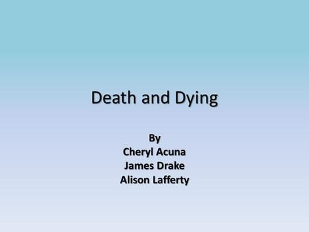 Death and Dying By Cheryl Acuna James Drake Alison Lafferty.