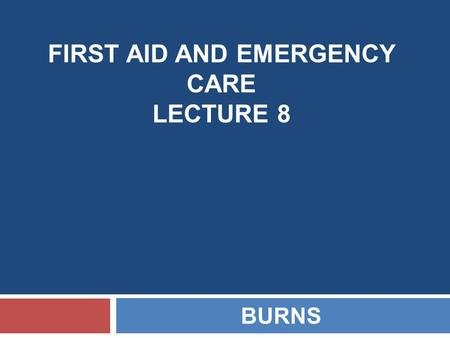 FIRST AID AND EMERGENCY CARE LECTURE 8 BURNS. DEFINITION Burn is a type of injury that affect only the Epidermal tissue and the Dermis, and rarely the.