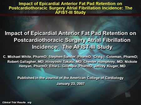 Clinical Trial Results. org Impact of Epicardial Anterior Fat Pad Retention on Postcardiothoracic Surgery Atrial Fibrillation Incidence: The AFIST-III.
