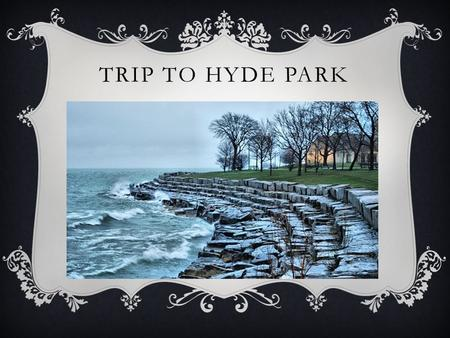 TRIP TO HYDE PARK. HISTORY  In 1853, Paul Cornell, a New York lawyer, bought 300 acres of property from 51 st street to 55 th street. Hyde park remained.