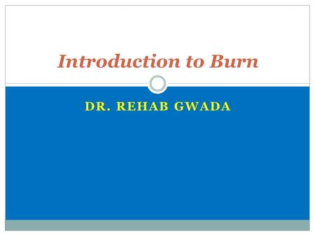 Introduction to Burn Dr. rehab gwada.