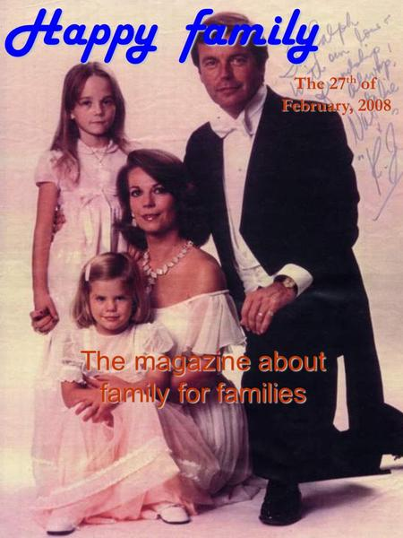 Happy family The magazine about family for families The 27 th of February, 2008.
