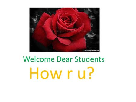 Welcome Dear Students How r u? Teacher`s Identity MD.ABDUL JALIL ASSISTANT TEACHER CHARAICHOLA SCHOOL AND COLLEGE.
