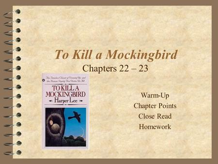 To Kill a Mockingbird Chapters 22 – 23 Warm-Up Chapter Points Close Read Homework.