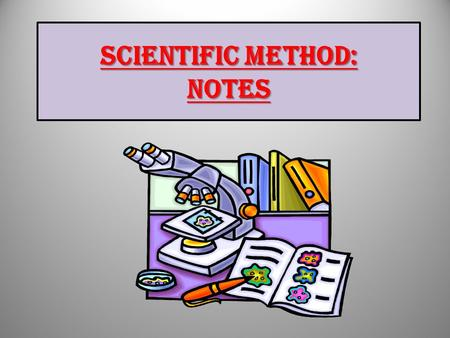 SCIENTIFIC METHOD: NOTES.  Scientific Method – series of steps followed to solve problems.