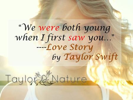 """We were both young when I first saw you…"" ----Love Story by Taylor Swift."