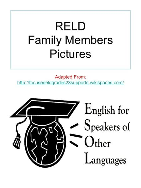 RELD Family Members Pictures Adapted From: