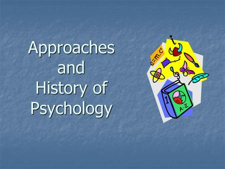 Approaches and History of Psychology. Modern Psychology The science of ________ The science of ________and _________ processes.
