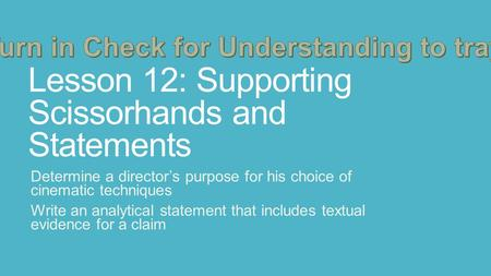 Lesson 12: Supporting Scissorhands and Statements Determine a director's purpose for his choice of cinematic techniques Write an analytical statement that.