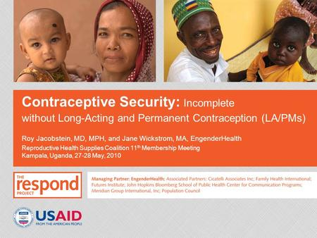 Contraceptive Security: Incomplete without Long-Acting and Permanent Contraception (LA/PMs) Roy Jacobstein, MD, MPH, and Jane Wickstrom, MA, EngenderHealth.