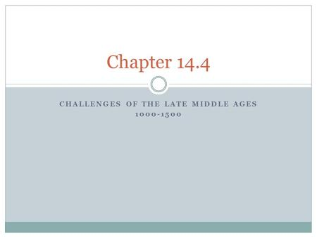 CHALLENGES OF THE LATE MIDDLE AGES 1000-1500 Chapter 14.4.