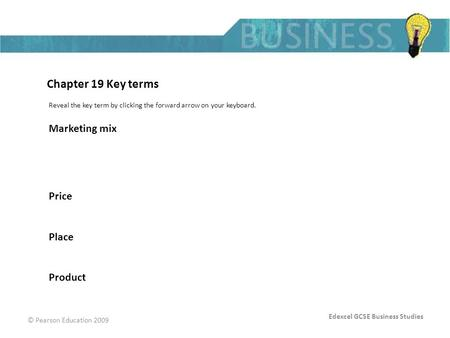 Edexcel GCSE Business Studies © Pearson Education 2009 Chapter 19 Key terms Reveal the key term by clicking the forward arrow on your keyboard. Marketing.