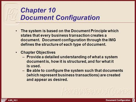 Document Configuration 4.6fi_10.1 Chapter 10 Document Configuration The system is based on the Document Principle which states that every business transaction.