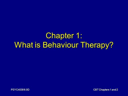 PSYC4030 6.0DCBT Chapters 1 and 2 Chapter 1: What is Behaviour Therapy?