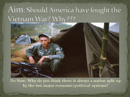 Do Now: Why do you think there is always a nation split up by the two major economic/political systems?