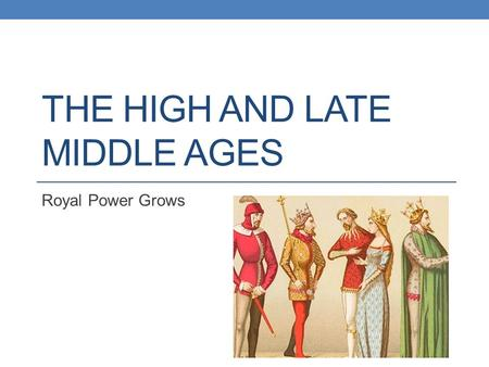 THE HIGH AND LATE MIDDLE AGES Royal Power Grows. Objectives Learn how monarchs gained power over nobles and the Church. Describe how William the Conqueror.