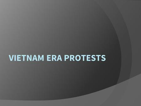 VIETNAM ERA PROTESTS. Presidents of the Vietnam War  Truman – decides to help France in Vietnam.  Eisenhower – justifies helping France with the domino.