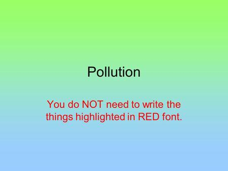 Pollution You do NOT need to write the things highlighted in RED font.