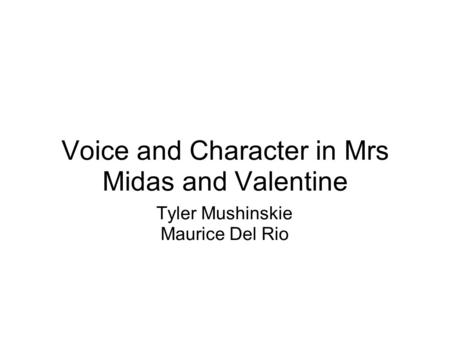 Voice and Character in Mrs Midas and Valentine Tyler Mushinskie Maurice Del Rio.