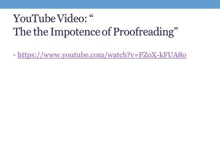 "YouTube Video: "" The the Impotence of Proofreading"" https://www.youtube.com/watch?v=FZoX-kFUA8o."