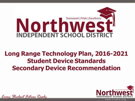 Long Range Technology Plan, 2016-2021 Student Device Standards Secondary Device Recommendation.