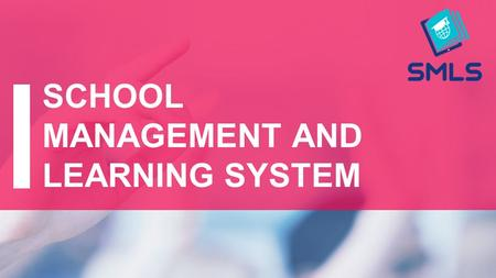 SCHOOL MANAGEMENT AND LEARNING SYSTEM. SMLS is designed to comprehensive schools Educational institution of any country can join to SMLS via the Internet.